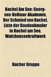 Kochel Am See: Georg-Von-Vollmar-Akademie, Der Schmied Von Kochel, Liste Der Baudenkmaler in Kochel Am See, Walchenseekraftwerk