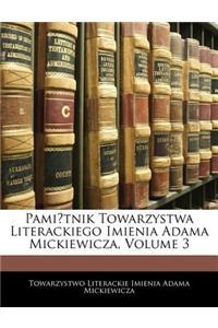 Pamitnik Towarzystwa Literackiego Imienia Adama Mickiewicza, Volume 3