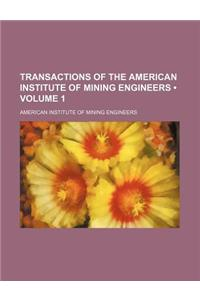 Transactions of the American Institute of Mining Engineers (Volume 1)
