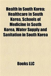 Health in South Korea Health in South Korea: Healthcare in South Korea, Schools of Medicine in South Korehealthcare in South Korea, Schools of Medicin