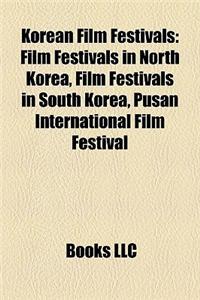 Korean Film Festivals Korean Film Festivals: Film Festivals in North Korea, Film Festivals in South Koreafilm Festivals in North Korea, Film Festivals