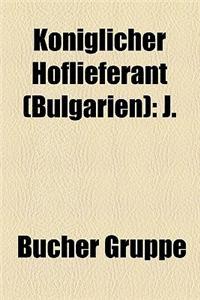 K Niglicher Hoflieferant (Bulgarien): J.