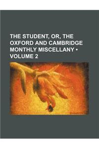 The Student, Or, the Oxford and Cambridge Monthly Miscellany (Volume 2)
