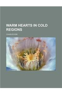 Warm Hearts in Cold Regions