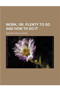 Work, Or, Plenty to Do and How to Do It