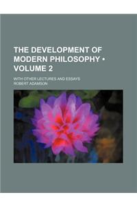The Development of Modern Philosophy (Volume 2); With Other Lectures and Essays