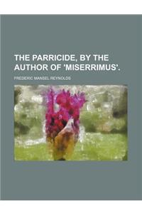 The Parricide, by the Author of 'Miserrimus'.