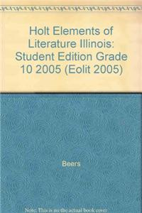 Holt Elements of Literature Illinois: Student Edition Grade 10 2005