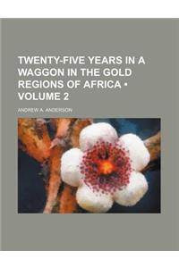 Twenty-Five Years in a Waggon in the Gold Regions of Africa (Volume 2)