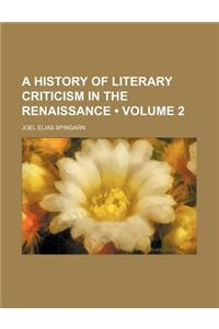 A History of Literary Criticism in the Renaissance (Volume 2)