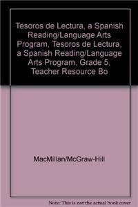 Tesoros de Lectura, a Spanish Reading/Language Arts Program, Grade 5, Teacher Resource Book