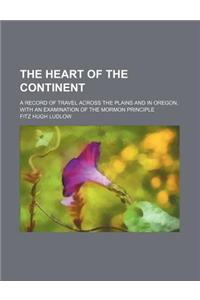 The Heart of the Continent; A Record of Travel Across the Plains and in Oregon, with an Examination of the Mormon Principle