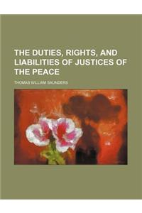 The Duties, Rights, and Liabilities of Justices of the Peace
