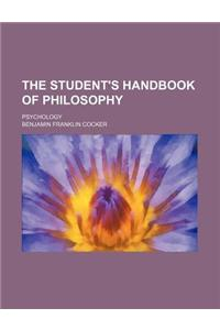 The Student's Handbook of Philosophy; Psychology