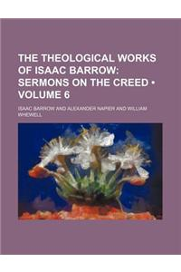 The Theological Works of Isaac Barrow (Volume 6); Sermons on the Creed