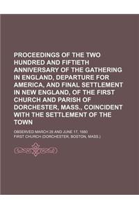 Proceedings of the Two Hundred and Fiftieth Anniversary of the Gathering in England, Departure for America, and Final Settlement in New England, of th