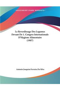 Le Reverdissage Des Legumes Devant De 1. Congres Internationale D'Hygiene Alimentaire (1907)