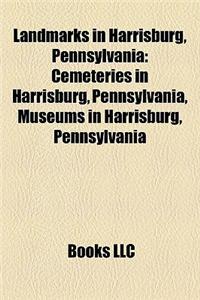 Landmarks in Harrisburg, Pennsylvania: Cemeteries in Harrisburg, Pennsylvania, Museums in Harrisburg, Pennsylvania