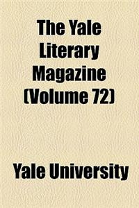The Yale Literary Magazine (Volume 72)