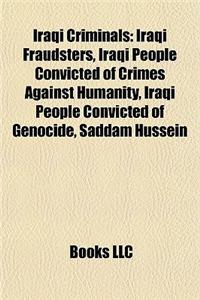 Iraqi Criminals: Iraqi Fraudsters, Iraqi People Convicted of Crimes Against Humanity, Iraqi People Convicted of Genocide, Saddam Hussei