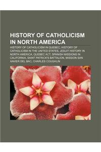 History of Catholicism in North America: History of Catholicism in Quebec, History of Catholicism in the United States