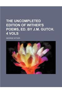 The Uncompleted Edition of Wither's Poems, Ed. by J.M. Gutch. 4 Vols