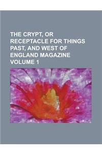 The Crypt, or Receptacle for Things Past, and West of England Magazine Volume 1