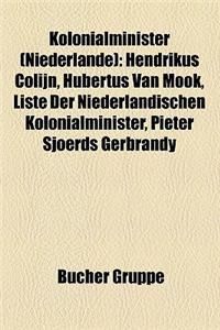 Kolonialminister (Niederlande): Hendrikus Colijn, Hubertus Van Mook, Liste Der Niederl Ndischen Kolonialminister, Pieter Sjoerds Gerbrandy