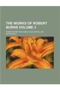 The Works of Robert Burns Volume 3