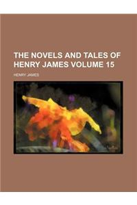 The Novels and Tales of Henry James (Volume 15)