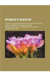 Woman's Mission; A Series of Congress Papers on the Philanthropic Work of Women, by Eminent Writers