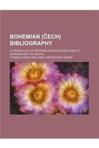 Bohemian ( Ech) Bibliography; A Finding List of Writings in English Relating to Bohemia and the Echs