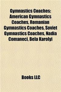 Gymnastics Coaches: American Gymnastics Coaches, Romanian Gymnastics Coaches, Soviet Gymnastics Coaches, Nadia Com?neci, Bla Krolyi