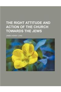 The Right Attitude and Action of the Church Towards the Jews