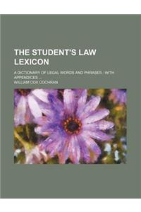 The Student's Law Lexicon; A Dictionary of Legal Words and Phrases with Appendices
