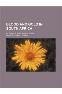 Blood and Gold in South Africa; An Answer to Dr. Conan Doyle