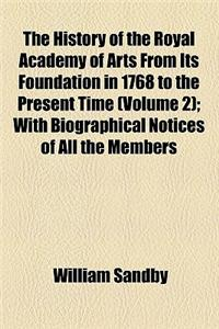 The History of the Royal Academy of Arts from Its Foundation in 1768 to the Present Time (Volume 2); With Biographical Notices of All the Members