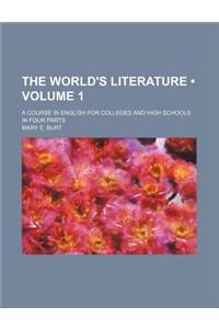 The World's Literature (Volume 1); A Course in English for Colleges and High Schools in Four Parts