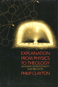 Explanation from Physics to Theology: An Essay in Rationality and Religion