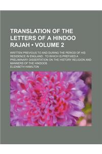 Translation of the Letters of a Hindoo Rajah (Volume 2); Written Previous to and During the Period of His Residence in England to Which Is Prefixed a