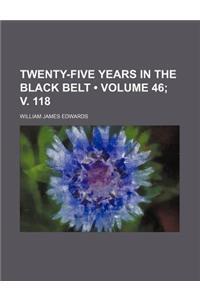 Twenty-Five Years in the Black Belt (Volume 46; V. 118)