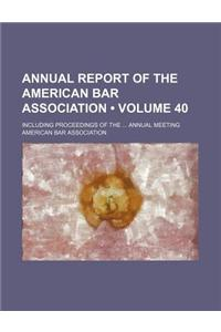 Annual Report of the American Bar Association (Volume 40); Including Proceedings of the Annual Meeting