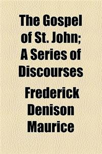 The Gospel of St. John; A Series of Discourses