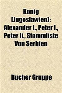 Knig (Jugoslawien): Alexander I., Peter I., Peter II., Stammliste Von Serbien