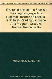 Tesoros de Lectura, a Spanish Reading/Language Arts Program, Grade 6, Teacher Resource Book