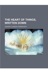 The Heart of Things, Written Down