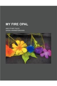 My Fire Opal; And Other Tales