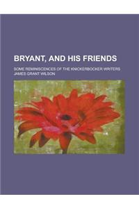 Bryant, and His Friends; Some Reminiscences of the Knickerbocker Writers