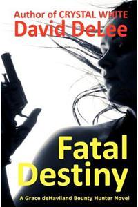 Fatal Destiny: A Grace Dehaviland Novel