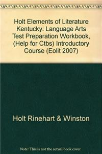 Elements of Literature Kentucky: Language Arts Test Preparation Workbook, (Help for Ctbs) Introductory Course